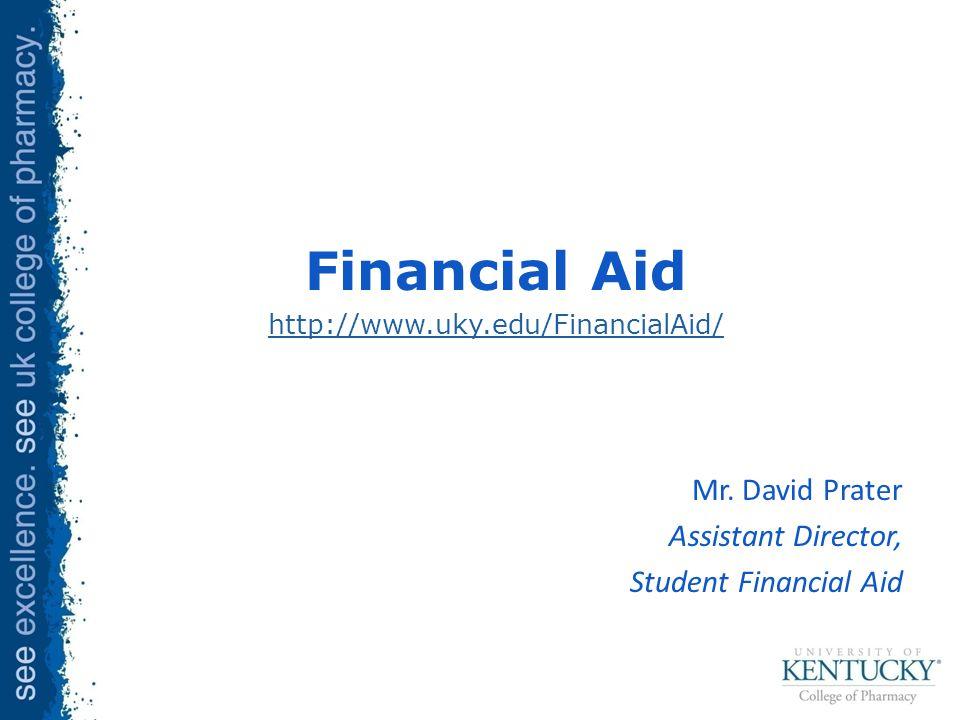 Financial Aid http://www.uky.edu/FinancialAid/ Mr.