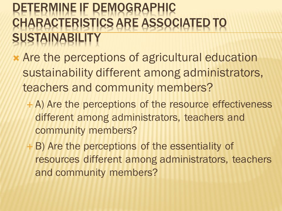  Are the perceptions of agricultural education sustainability different among administrators, teachers and community members.