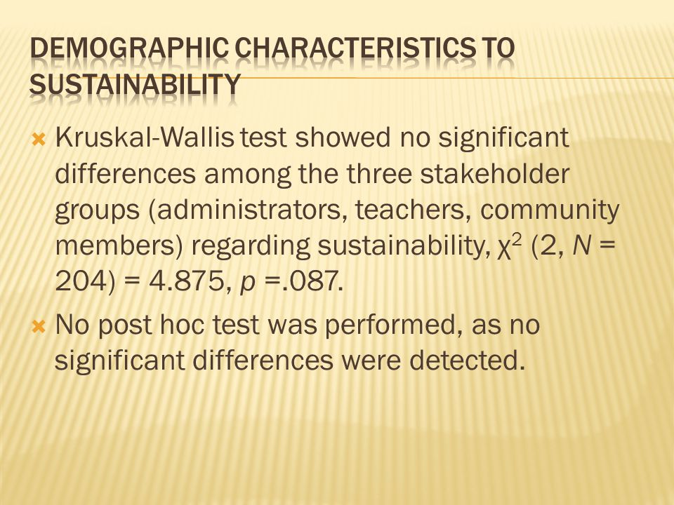  Kruskal-Wallis test showed no significant differences among the three stakeholder groups (administrators, teachers, community members) regarding sustainability, χ 2 (2, N = 204) = 4.875, p =.087.