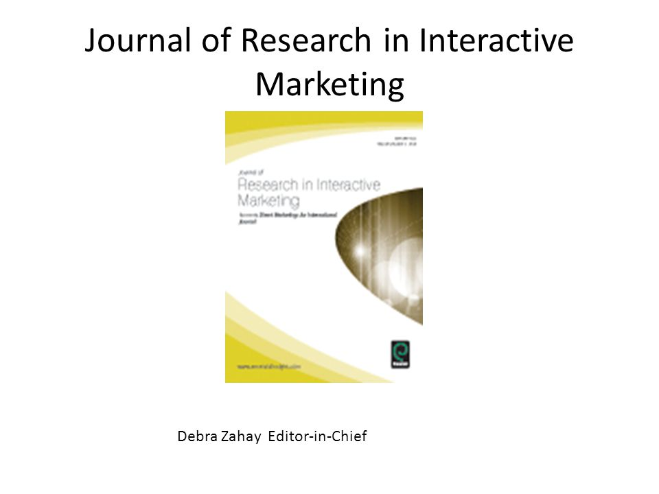 Journal of Research in Interactive Marketing Debra Zahay Editor-in-Chief