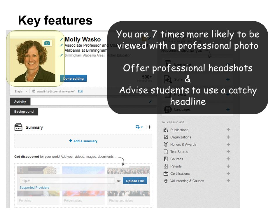 Key features You are 7 times more likely to be viewed with a professional photo Offer professional headshots & Advise students to use a catchy headline