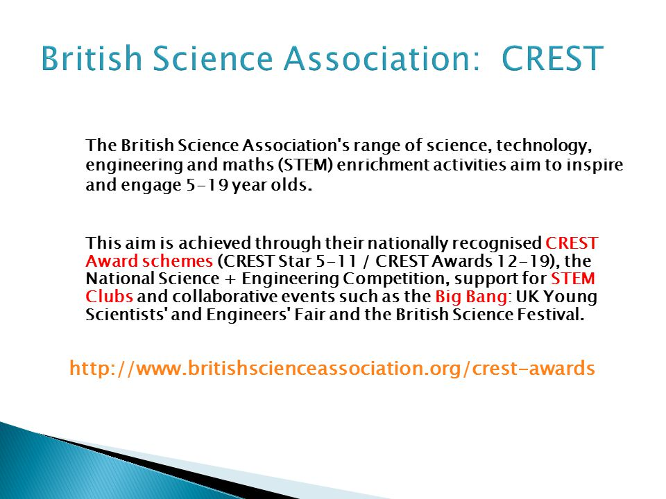 The British Science Association s range of science, technology, engineering and maths (STEM) enrichment activities aim to inspire and engage 5-19 year olds.