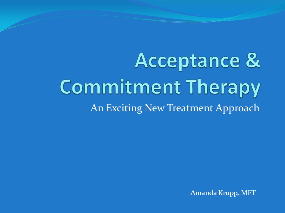 An Exciting New Treatment Approach Amanda Krupp, MFT