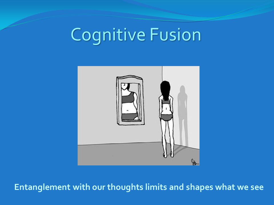 Cognitive Fusion Entanglement with our thoughts limits and shapes what we see