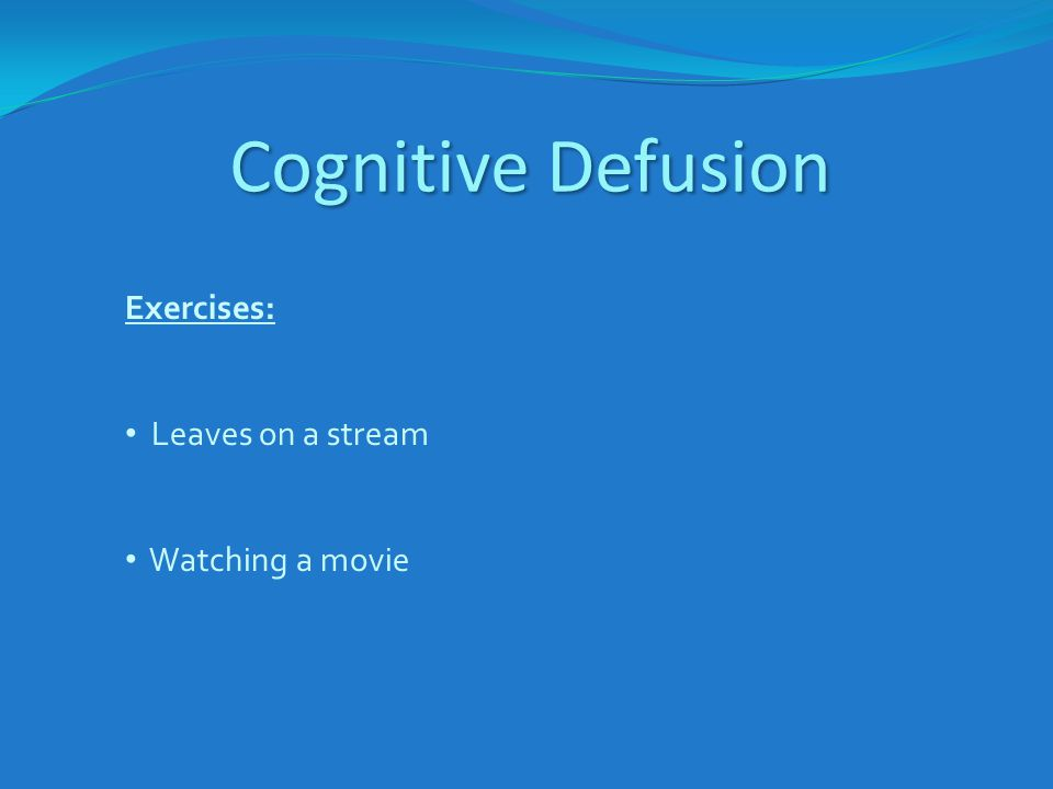 Cognitive Defusion Exercises: Leaves on a stream Watching a movie