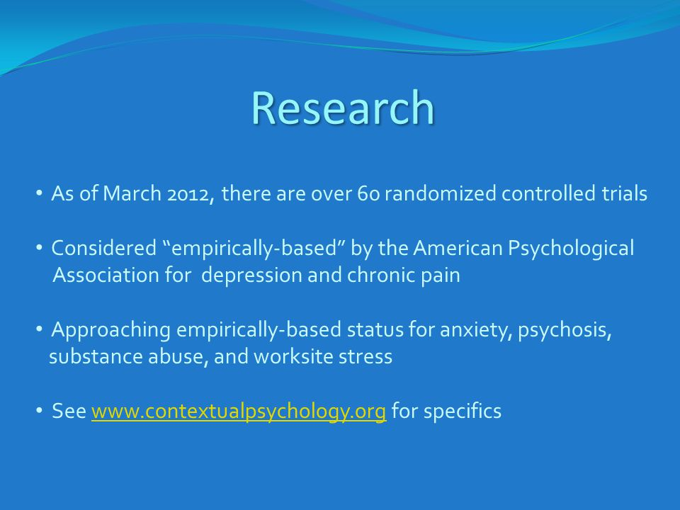 "Research As of March 2012, there are over 60 randomized controlled trials Considered ""empirically-based"" by the American Psychological Association for"