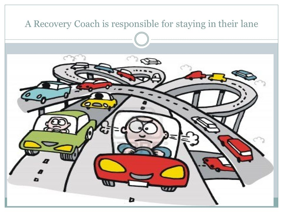 A Recovery Coach is responsible for staying in their lane