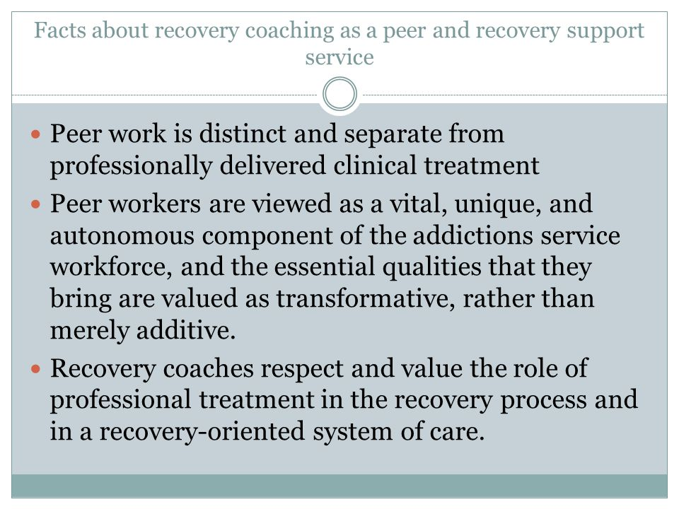 Peer work is distinct and separate from professionally delivered clinical treatment Peer workers are viewed as a vital, unique, and autonomous compone