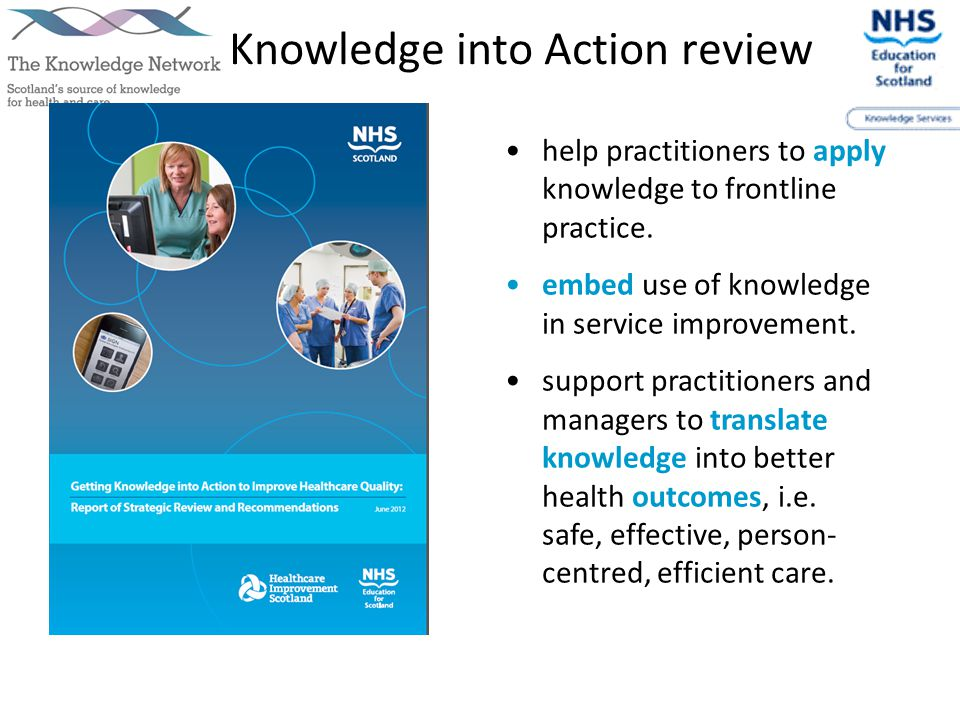 Knowledge into Action review help practitioners to apply knowledge to frontline practice.