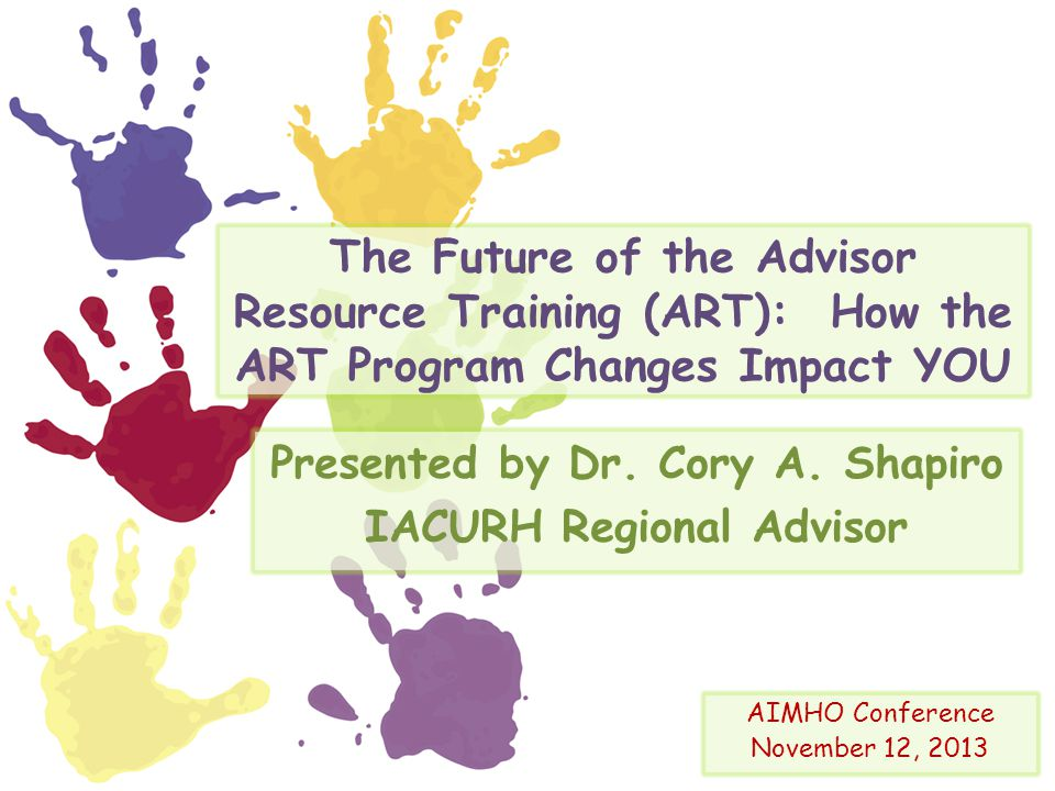 Learning Outcomes  To inform AIMHO members of details surrounding the new ART program.