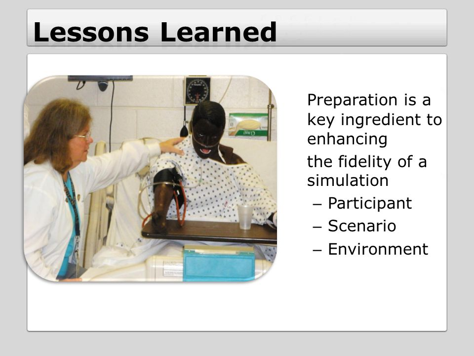 Preparation is a key ingredient to enhancing the fidelity of a simulation – Participant – Scenario – Environment