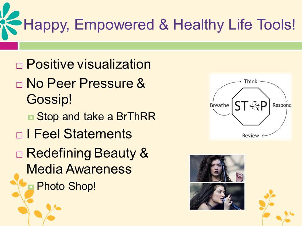 Happy, Empowered & Healthy Life Tools. Positive visualization  No Peer Pressure & Gossip.