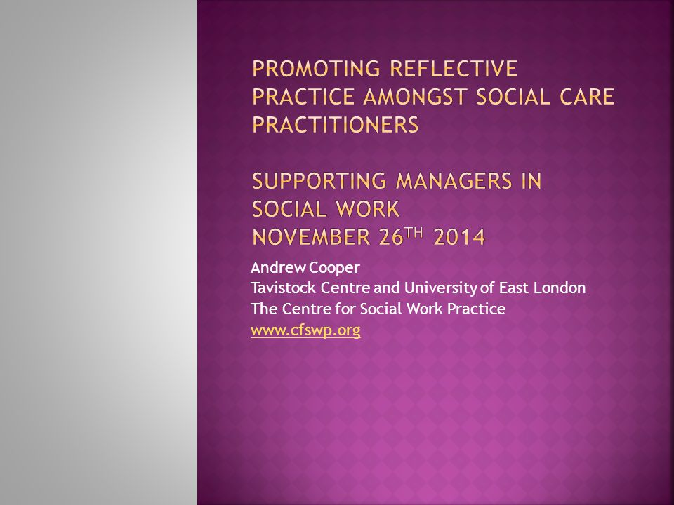 Andrew Cooper Tavistock Centre and University of East London The Centre for Social Work Practice www.cfswp.org