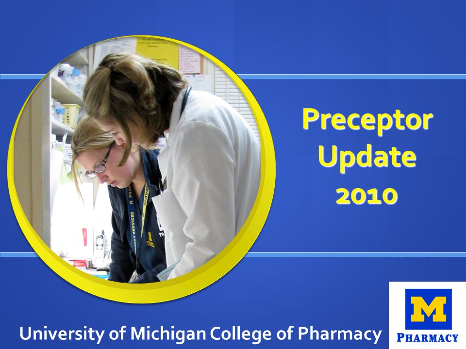 Preceptor Update 2010 University of Michigan College of Pharmacy
