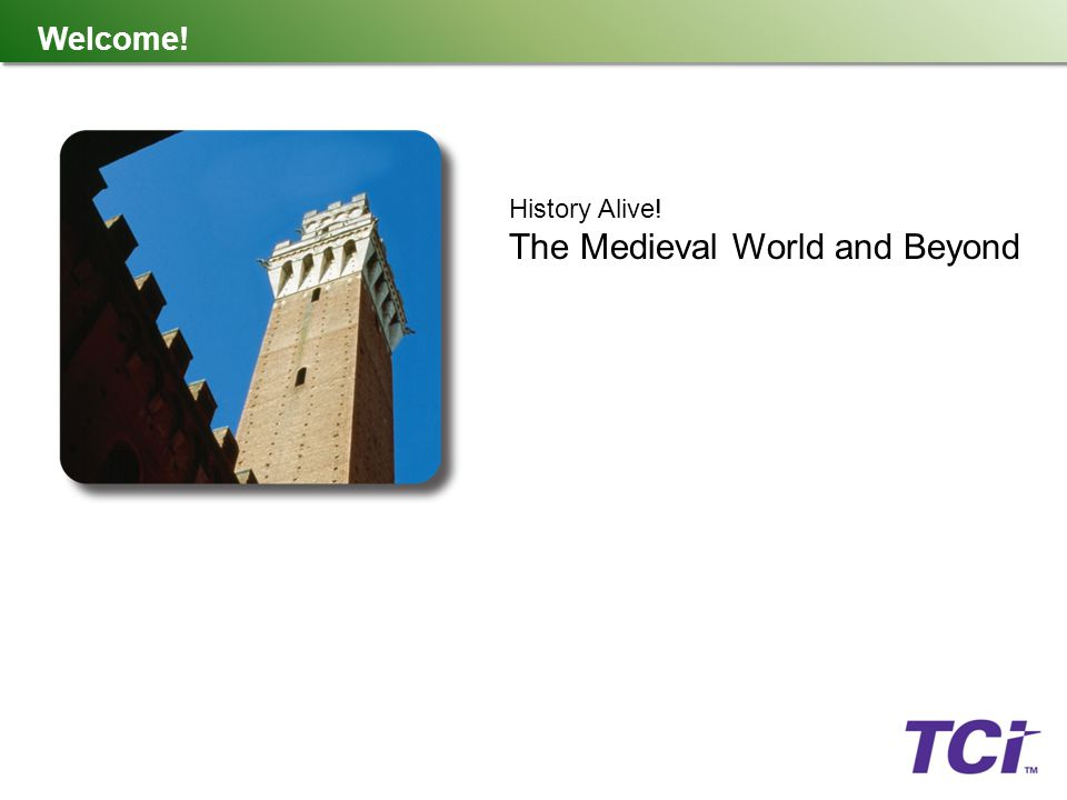Welcome! History Alive! The Medieval World and Beyond