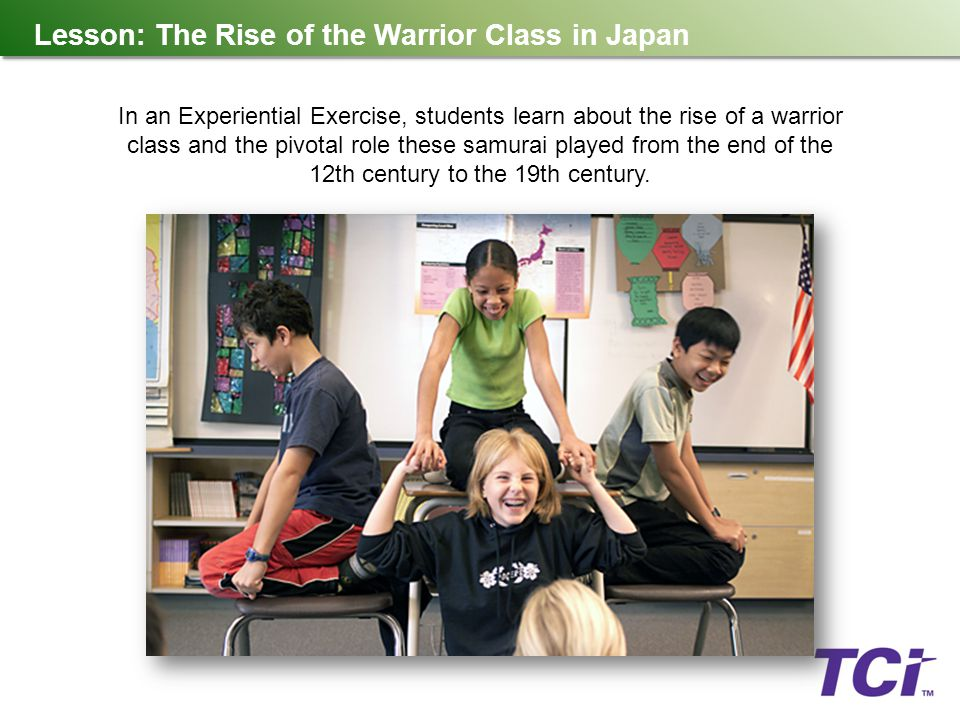Lesson: The Rise of the Warrior Class in Japan In an Experiential Exercise, students learn about the rise of a warrior class and the pivotal role thes