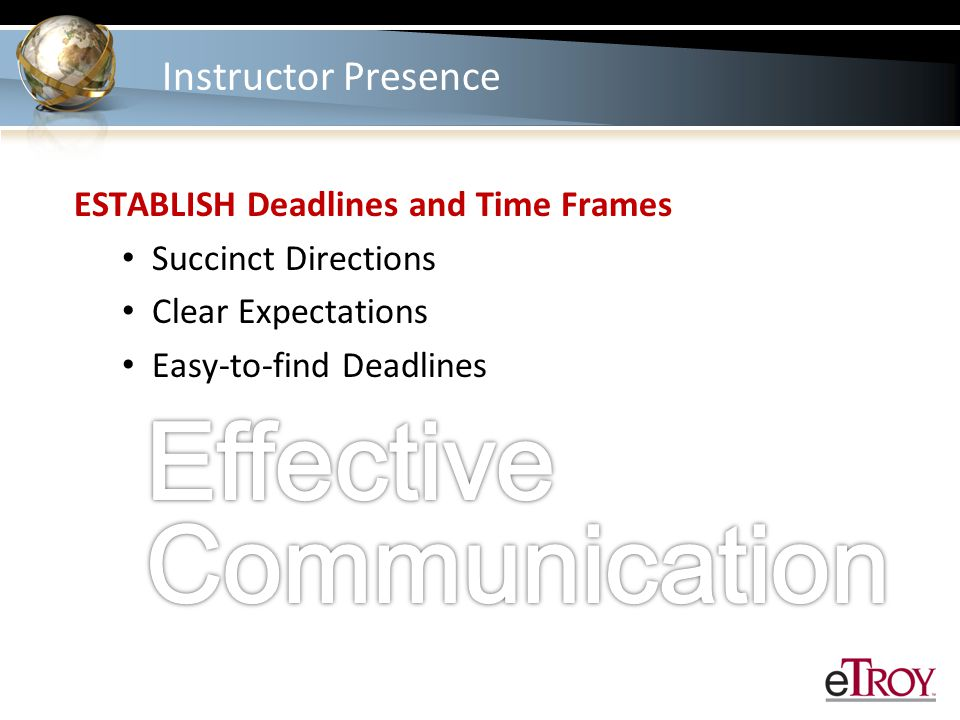 Instructor Presence ESTABLISH Deadlines and Time Frames Succinct Directions Clear Expectations Easy-to-find Deadlines