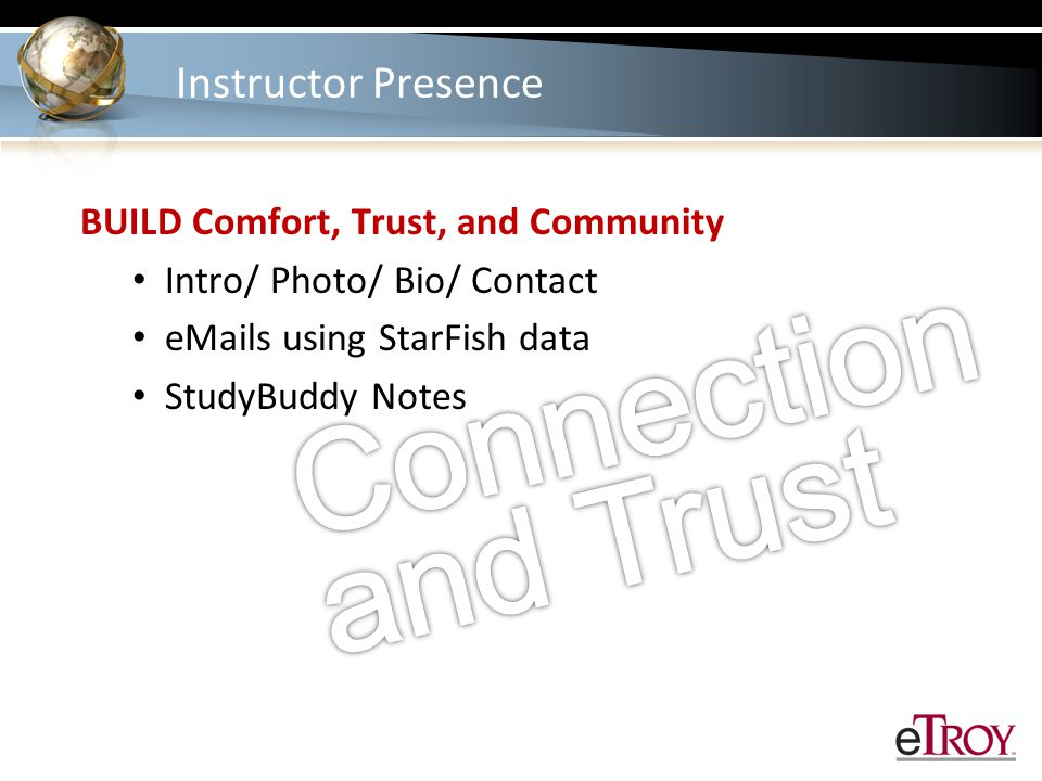 Instructor Presence BUILD Comfort, Trust, and Community Intro/ Photo/ Bio/ Contact eMails using StarFish data StudyBuddy Notes