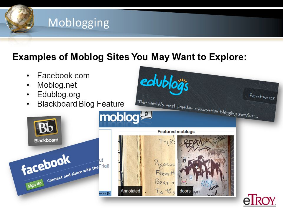 Moblogging Ways to Use a Moblog: Bio Lab - experiment, capture on video, share observations, discuss Art Class – photograph local art, share and discuss