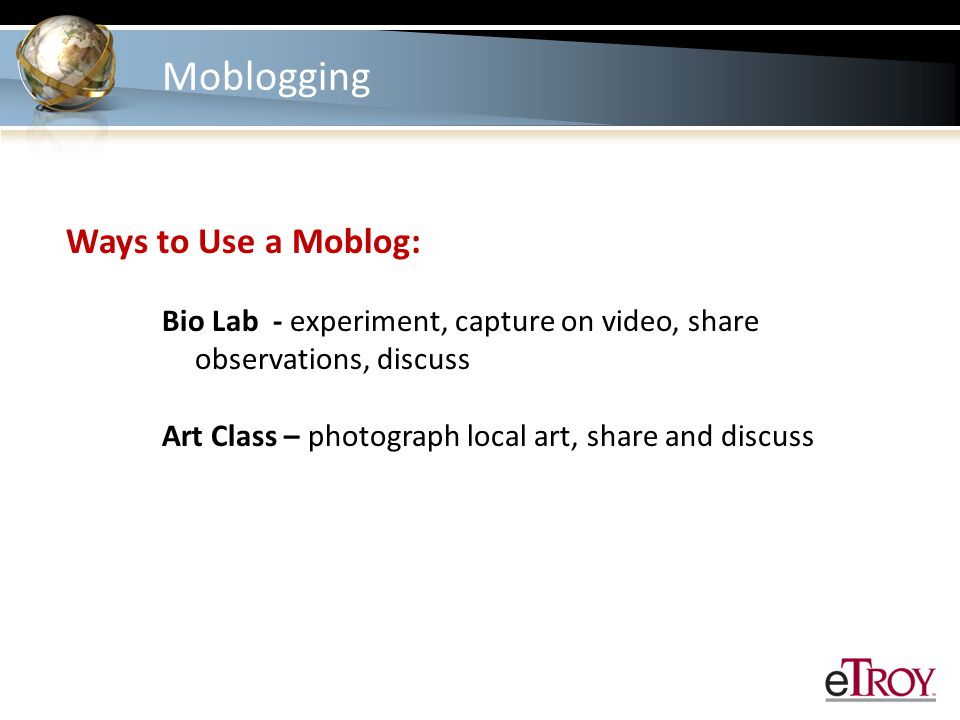 Moblogging Things to Consider: Privacy - open to class members only Ground Rules - provide written expectations and rules Accessibility – able to access from smart phones, mobile devices, laptops, desktops
