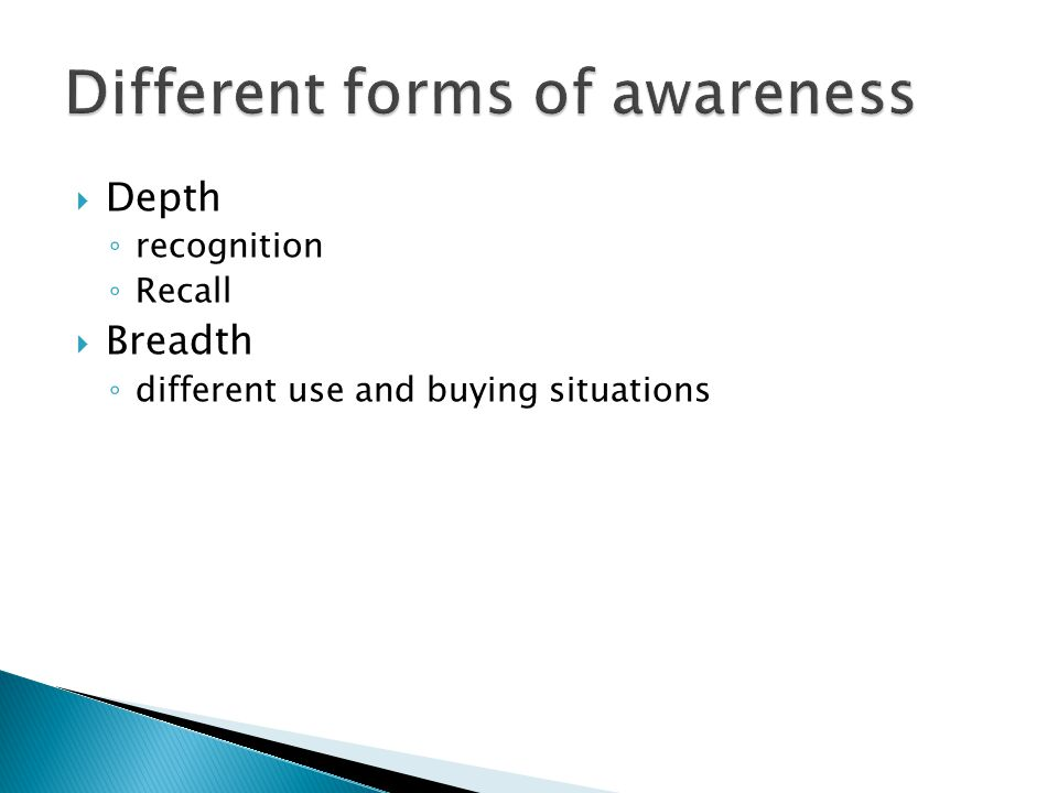  Depth ◦ recognition ◦ Recall  Breadth ◦ different use and buying situations