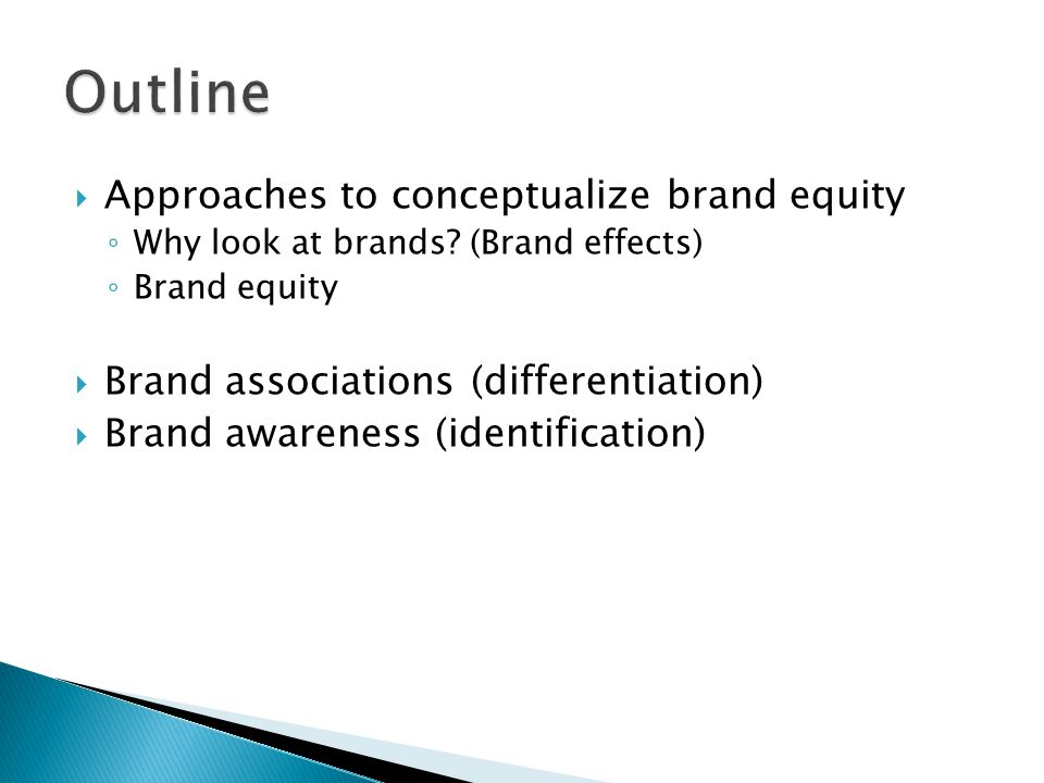  Approaches to conceptualize brand equity ◦ Why look at brands.