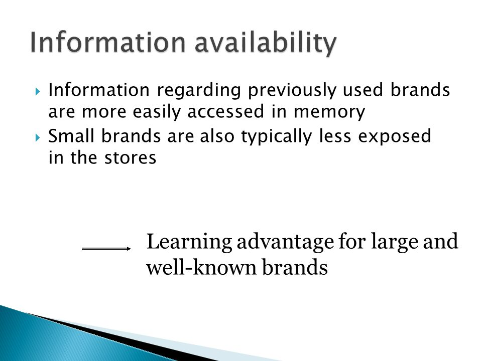  Information regarding previously used brands are more easily accessed in memory  Small brands are also typically less exposed in the stores Learning advantage for large and well-known brands