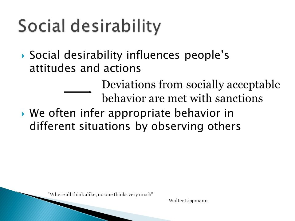  Social desirability influences people's attitudes and actions  We often infer appropriate behavior in different situations by observing others Devi