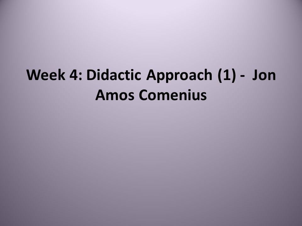 Week 4: Didactic Approach (1) - Jon Amos Comenius