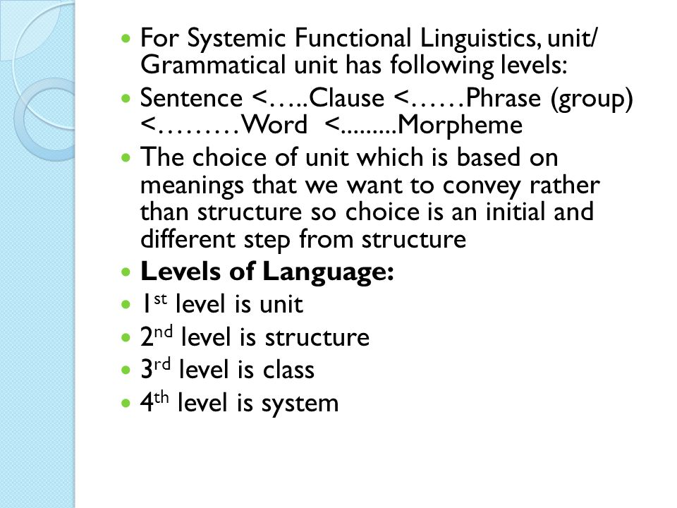 For Systemic Functional Linguistics, unit/ Grammatical unit has following levels: Sentence <…..Clause <……Phrase (group) <………Word <.........Morpheme Th