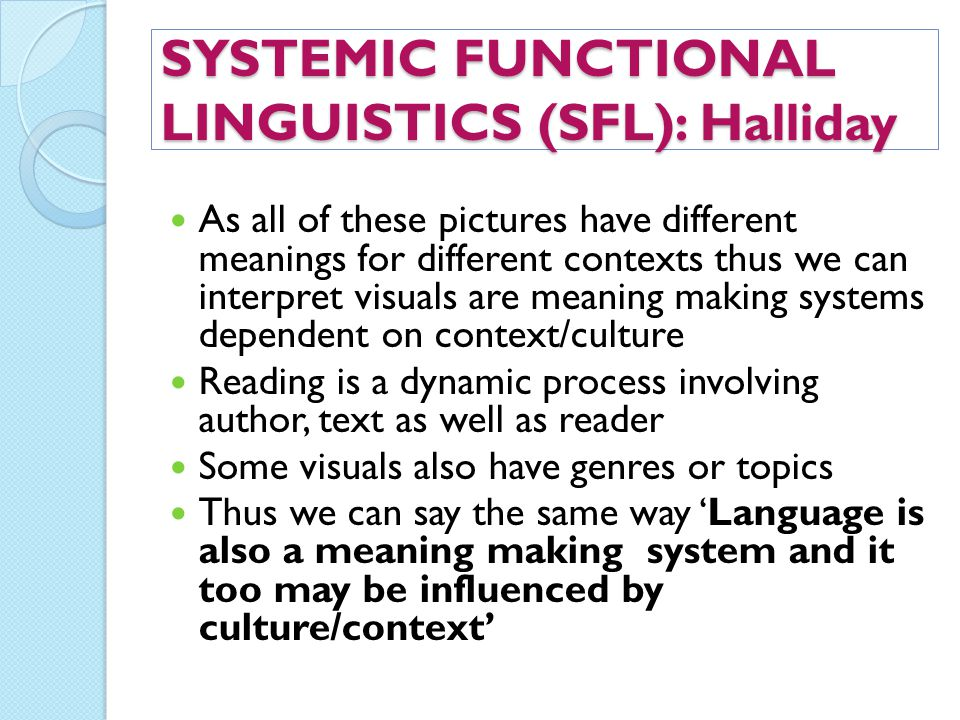 SYSTEMIC FUNCTIONAL LINGUISTICS (SFL): Halliday As all of these pictures have different meanings for different contexts thus we can interpret visuals