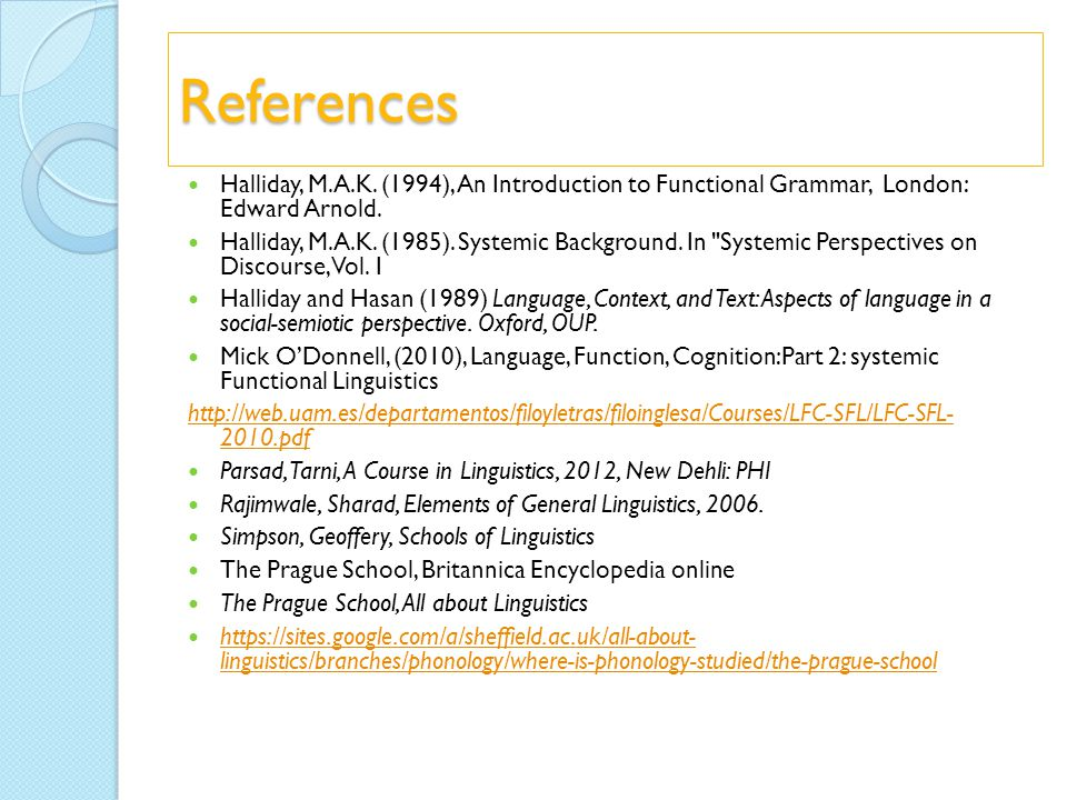 References Halliday, M.A.K. (1994), An Introduction to Functional Grammar, London: Edward Arnold. Halliday, M.A.K. (1985). Systemic Background. In
