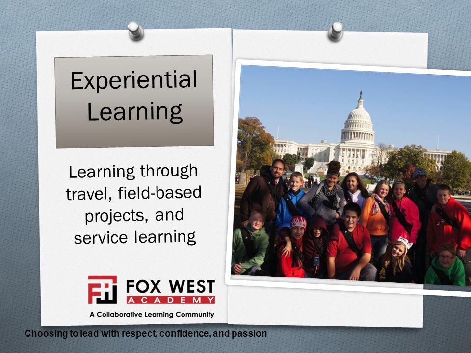 Learning through travel, field-based projects, and service learning Choosing to lead with respect, confidence, and passion