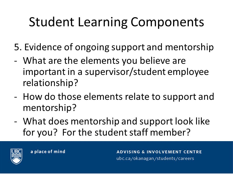 Student Learning Components 5. Evidence of ongoing support and mentorship -What are the elements you believe are important in a supervisor/student emp