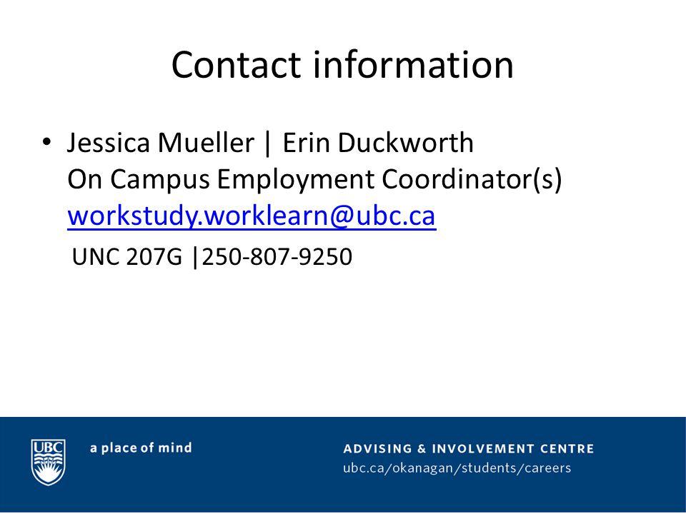 Contact information Jessica Mueller | Erin Duckworth On Campus Employment Coordinator(s) workstudy.worklearn@ubc.ca workstudy.worklearn@ubc.ca UNC 207G |250-807-9250