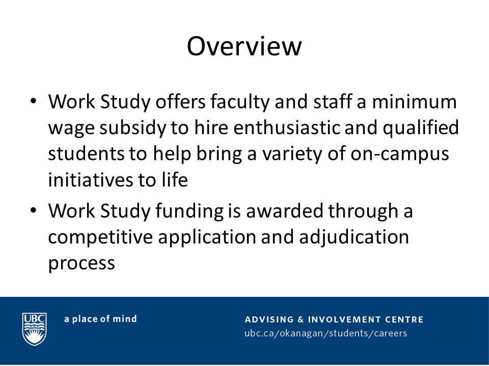 Overview Work Study offers faculty and staff a minimum wage subsidy to hire enthusiastic and qualified students to help bring a variety of on-campus i