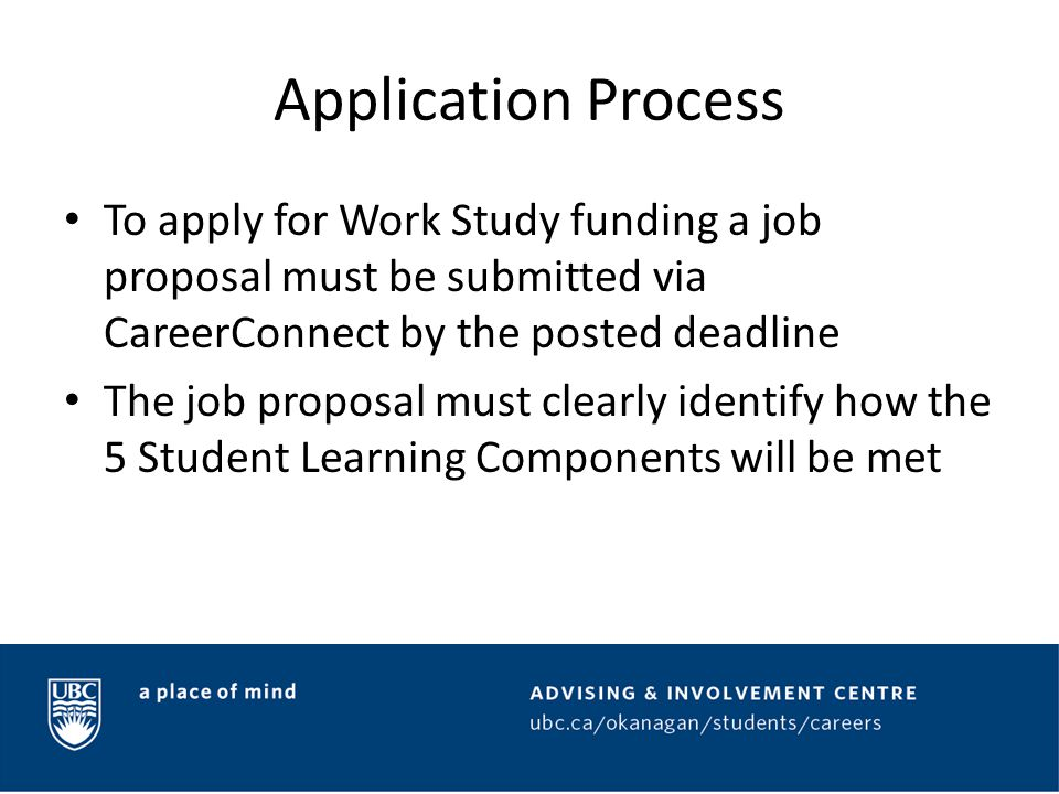Application Process To apply for Work Study funding a job proposal must be submitted via CareerConnect by the posted deadline The job proposal must cl