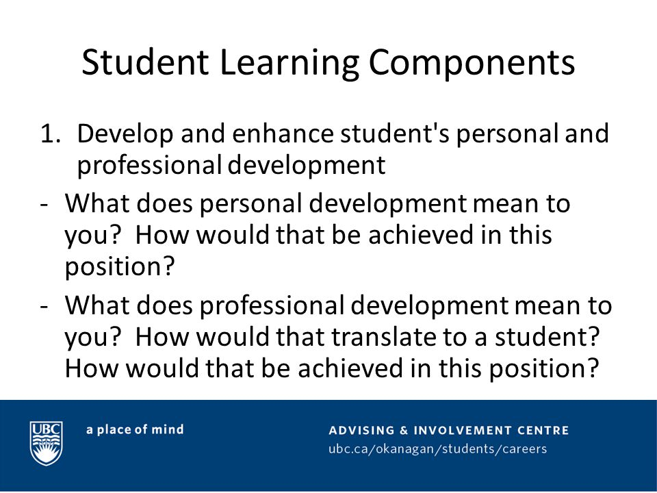 Student Learning Components 1.Develop and enhance student s personal and professional development -What does personal development mean to you.
