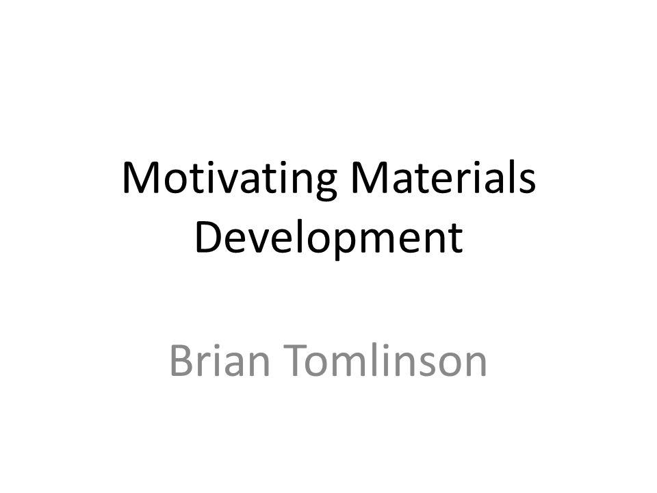 Motivating Materials Development Brian Tomlinson