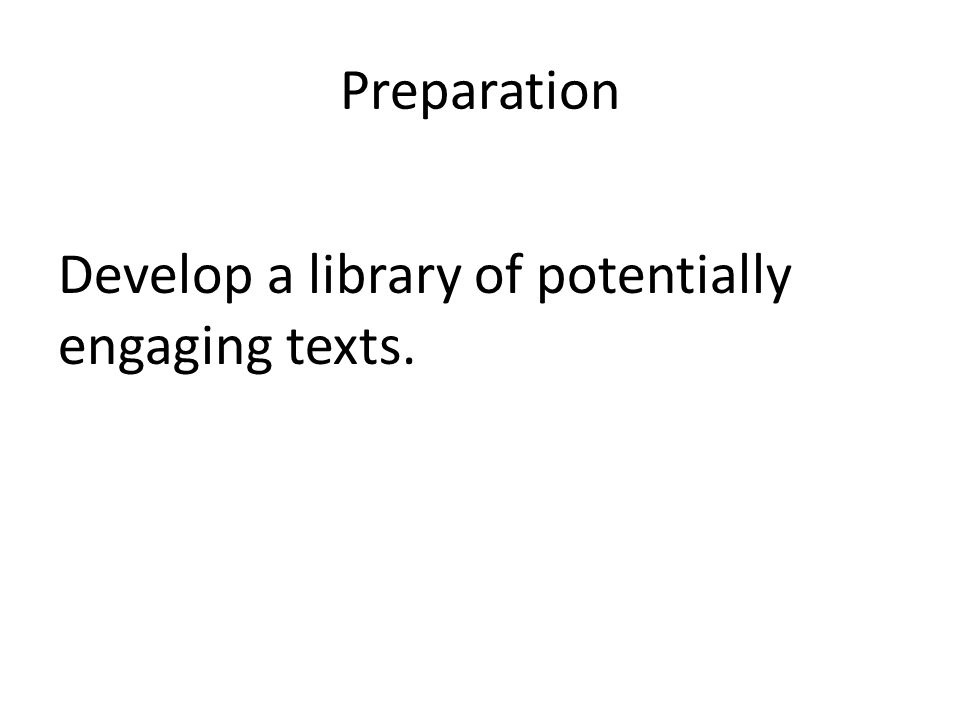 Preparation Develop a library of potentially engaging texts.