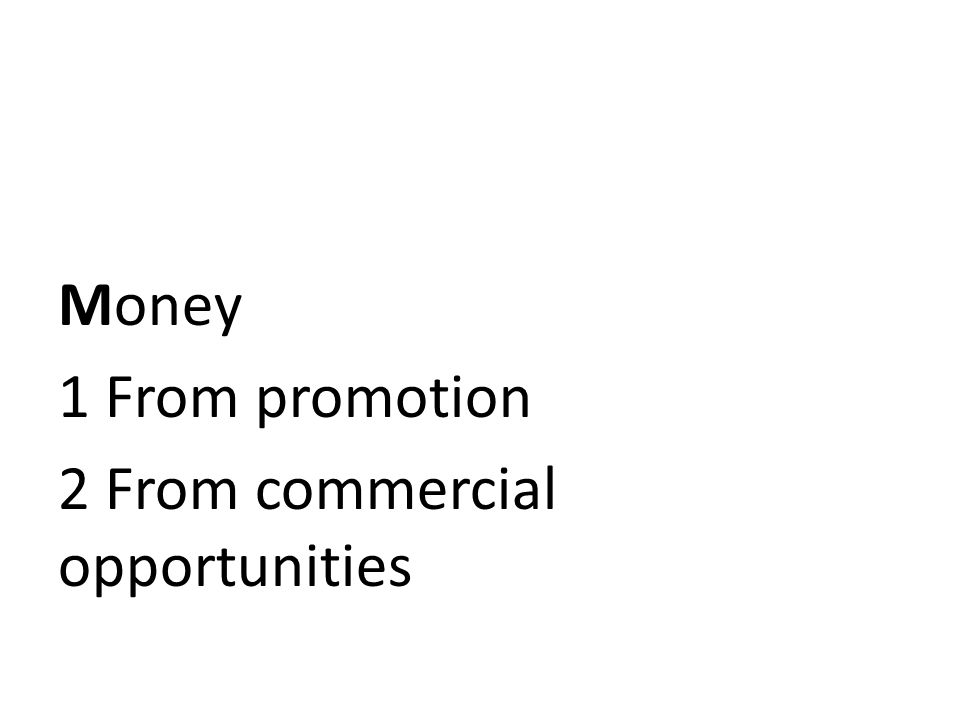 Money 1 From promotion 2 From commercial opportunities
