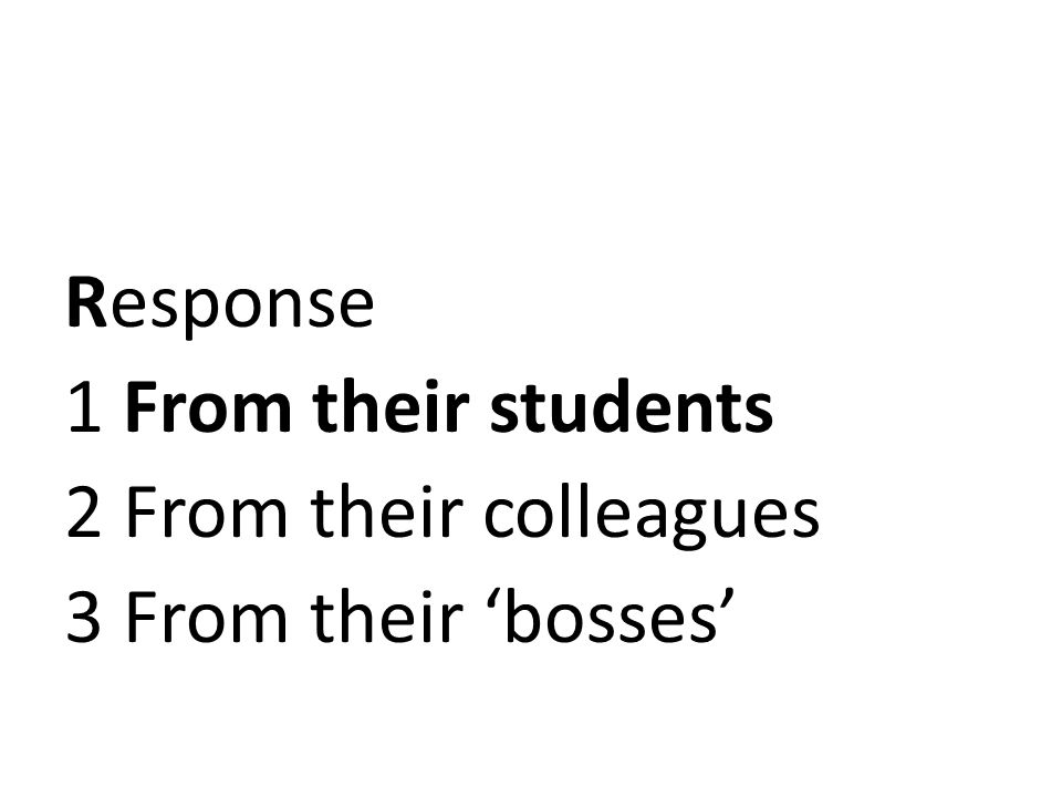 Response 1 From their students 2 From their colleagues 3 From their 'bosses'