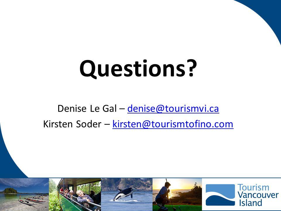 Questions? Denise Le Gal – denise@tourismvi.cadenise@tourismvi.ca Kirsten Soder – kirsten@tourismtofino.comkirsten@tourismtofino.com