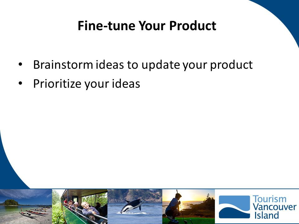 Fine-tune Your Product Brainstorm ideas to update your product Prioritize your ideas