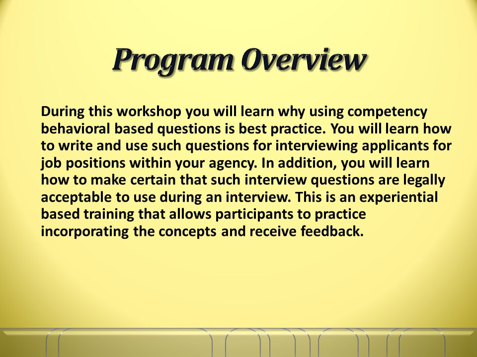 During this workshop you will learn why using competency behavioral based questions is best practice.
