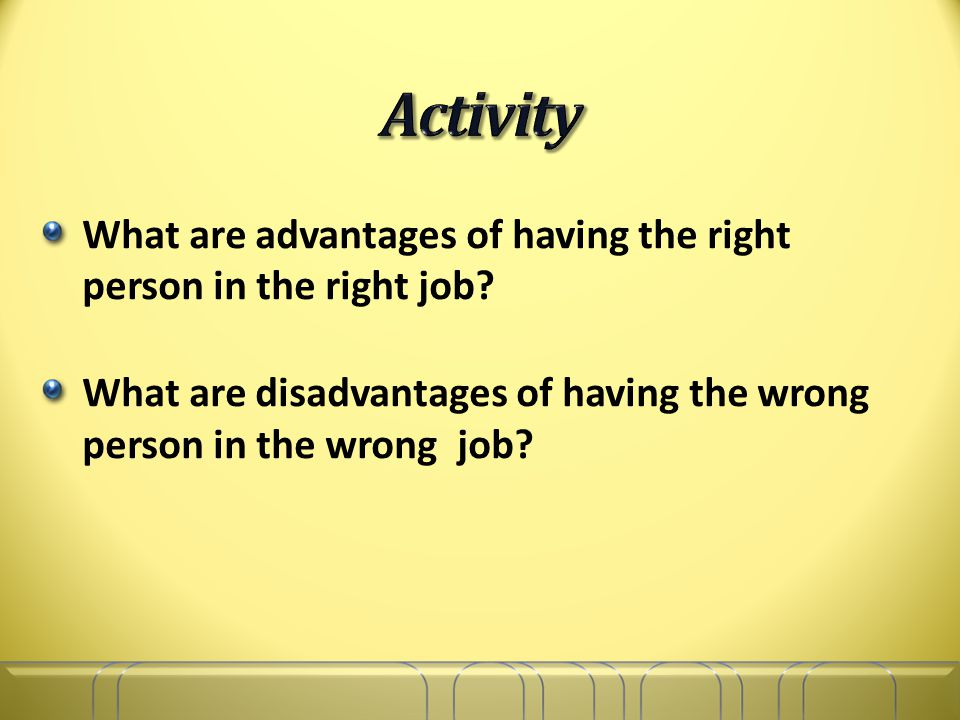 What are advantages of having the right person in the right job.