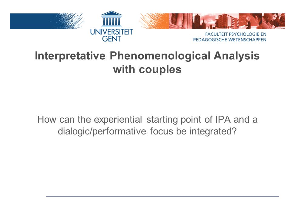 Interpretative Phenomenological Analysis with couples How can the experiential starting point of IPA and a dialogic/performative focus be integrated