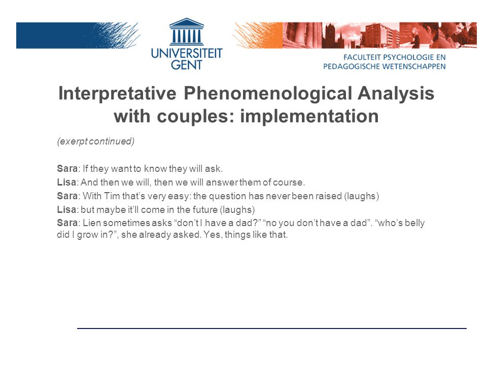Interpretative Phenomenological Analysis with couples: implementation (exerpt continued) Sara: If they want to know they will ask.
