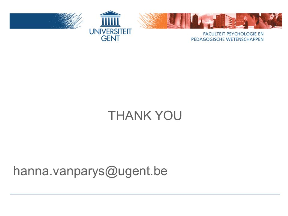 THANK YOU hanna.vanparys@ugent.be