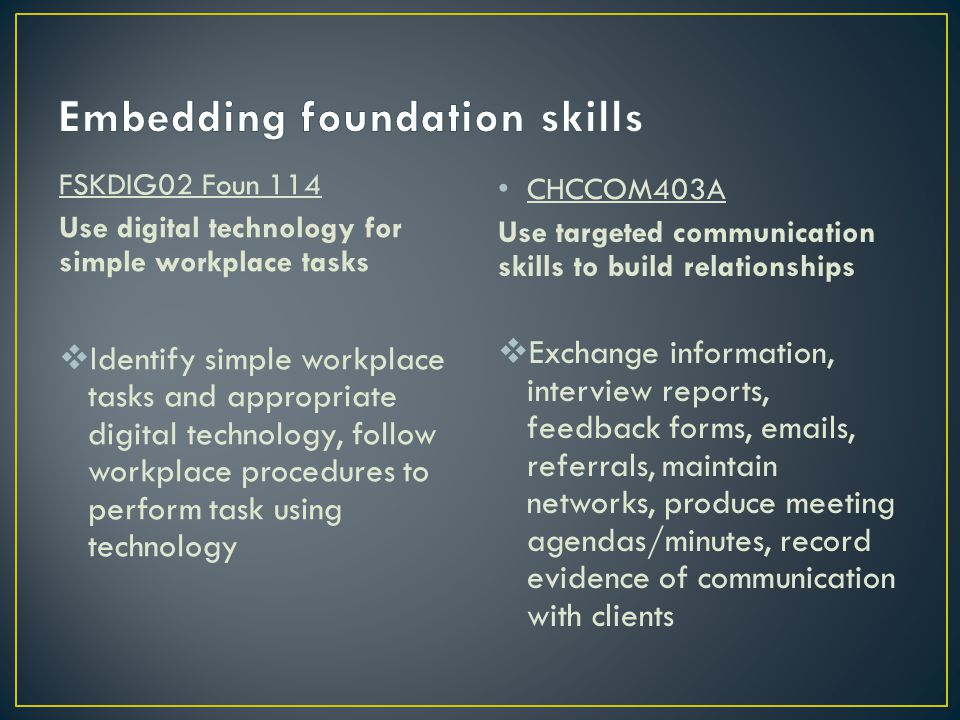 FSKDIG02 Foun 114 Use digital technology for simple workplace tasks  Identify simple workplace tasks and appropriate digital technology, follow workp